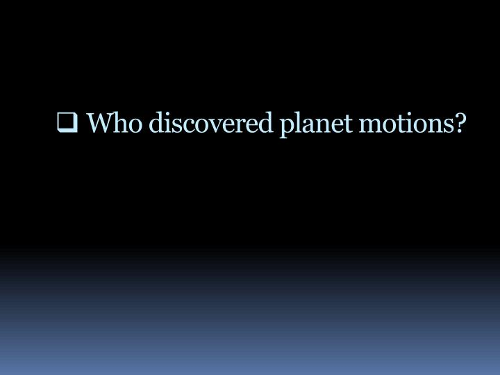 Who discovered planet motions?