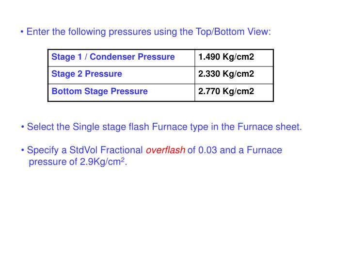 Enter the following pressures using the Top/Bottom View: