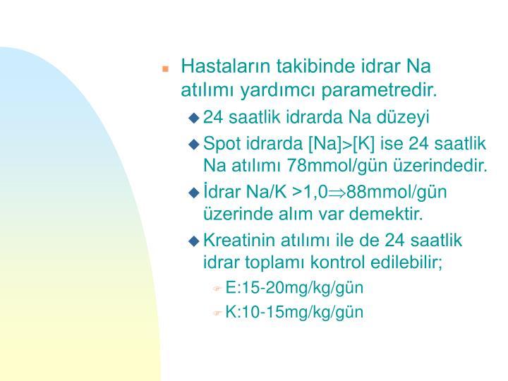Hastaların takibinde idrar Na atılımı yardımcı parametredir.
