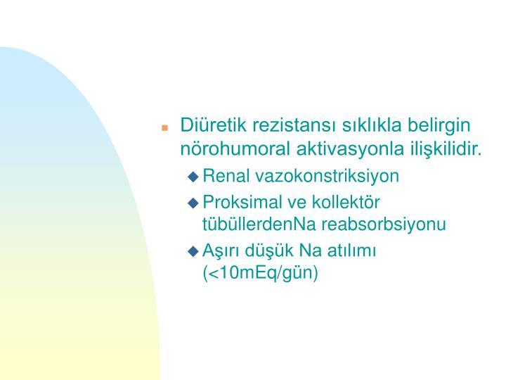 Diüretik rezistansı sıklıkla belirgin nörohumoral aktivasyonla ilişkilidir.