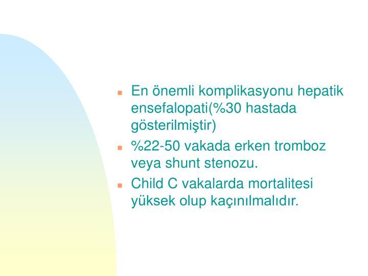 En önemli komplikasyonu hepatik ensefalopati(%30 hastada gösterilmiştir)