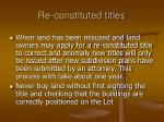 re constituted titles