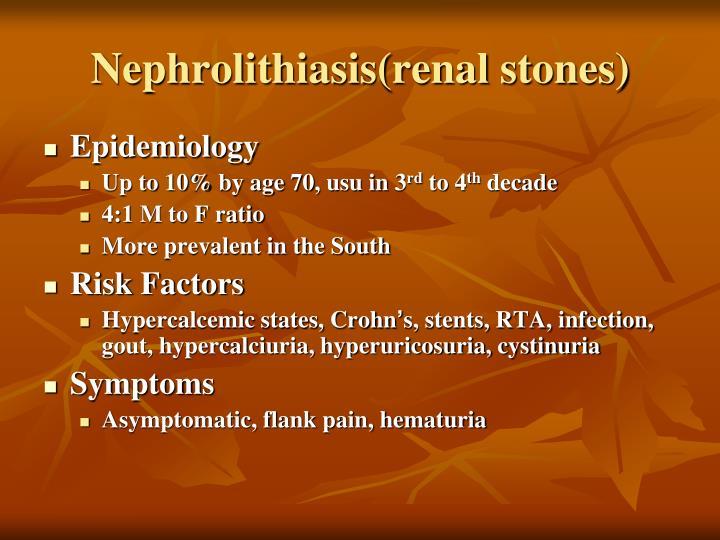 Nephrolithiasis(renal stones)
