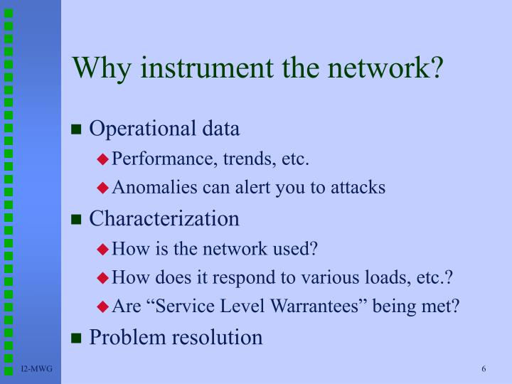 Why instrument the network?