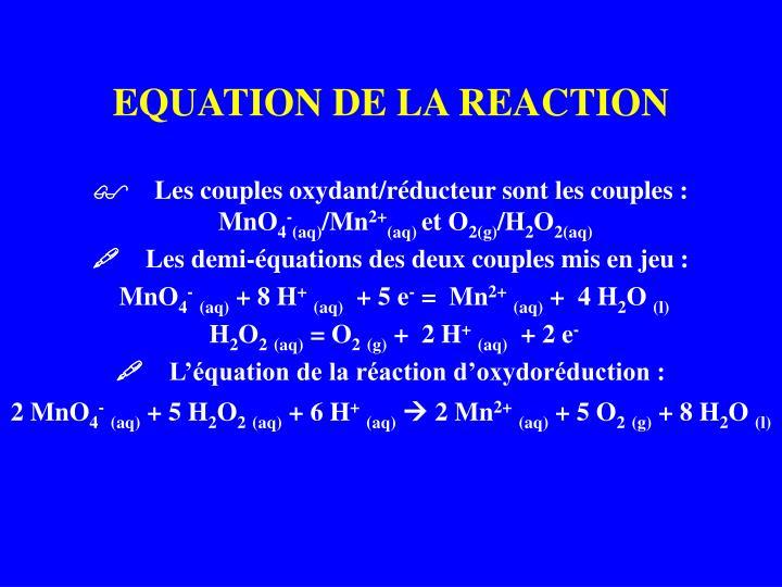 EQUATION DE LA REACTION