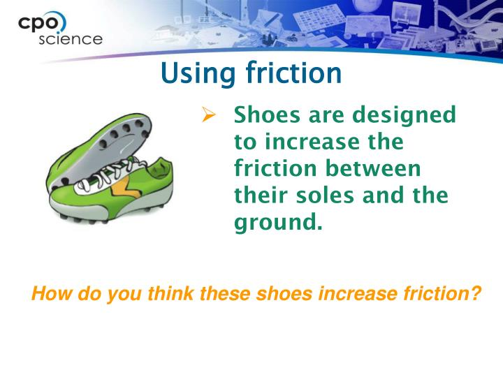 Using friction
