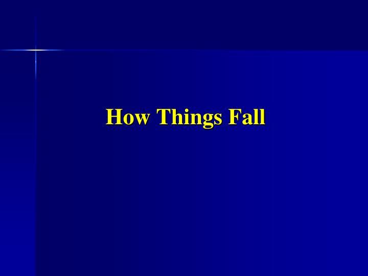 How Things Fall