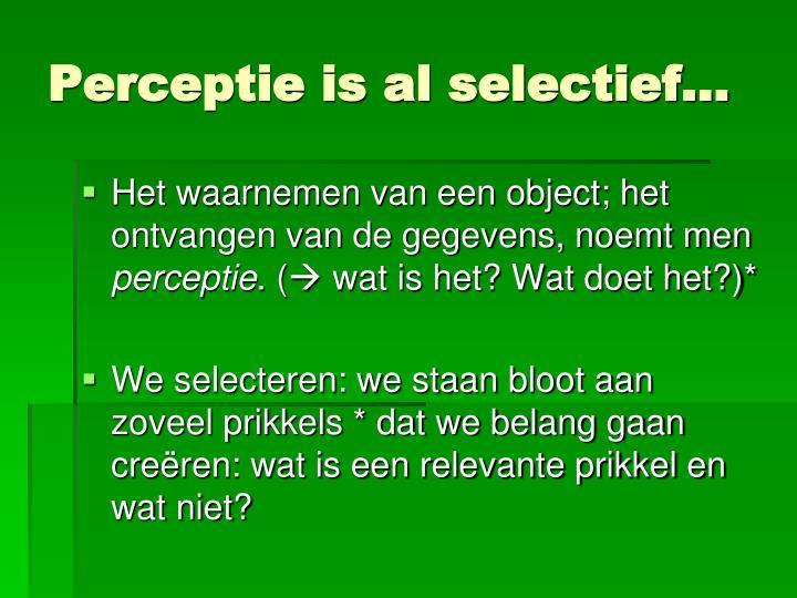 Perceptie is al selectief…