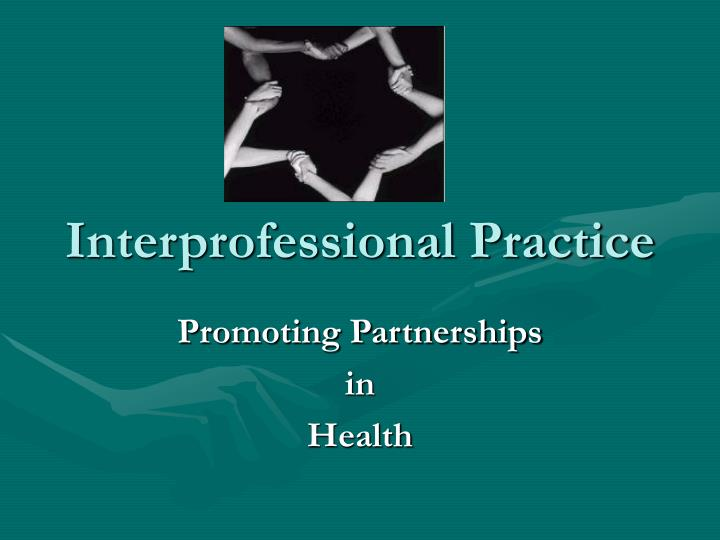 the dimensions of interprofessional practice The dimensions of interprofessional practice caring for patients requires an interprofessional approach the purpose of this article is to reflect on a specific experience of interprofessional working encountered while working as a nurse in clinical practice.