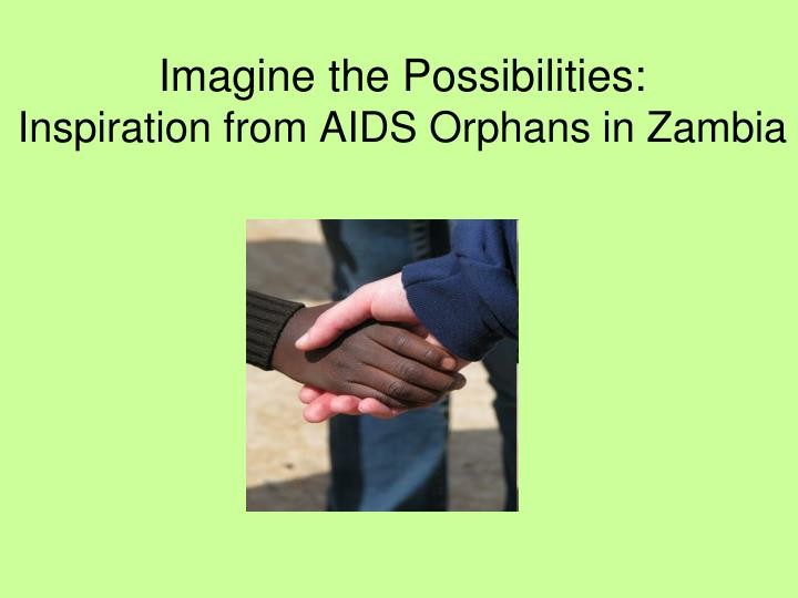 Imagine the possibilities inspiration from aids orphans in zambia