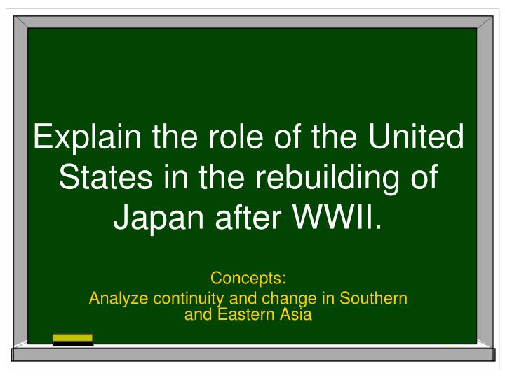 Explain the role of the united states in the rebuilding of japan after wwii