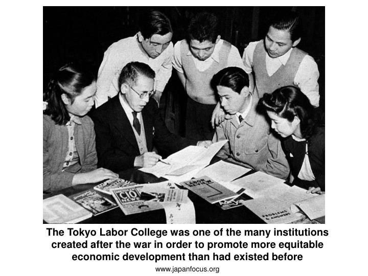The Tokyo Labor College was one of the many institutions created after the war in order to promote more equitable economic development than had existed before