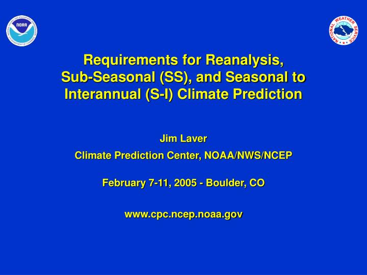 Requirements for reanalysis sub seasonal ss and seasonal to interannual s i climate prediction