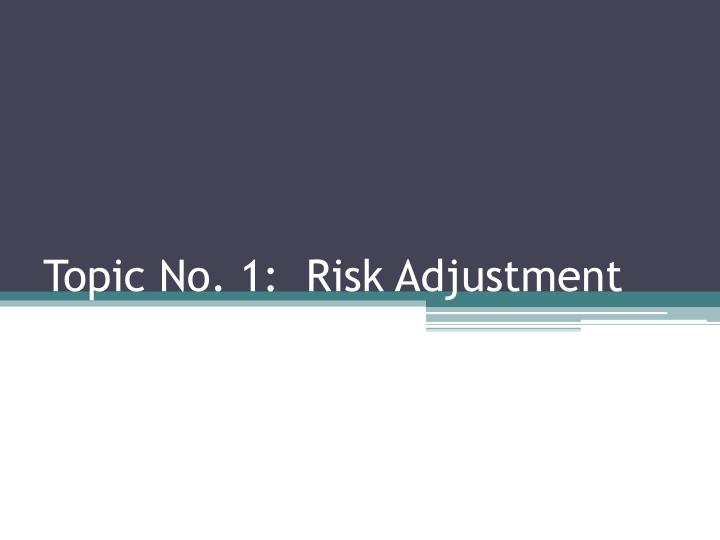 Topic No. 1:  Risk Adjustment