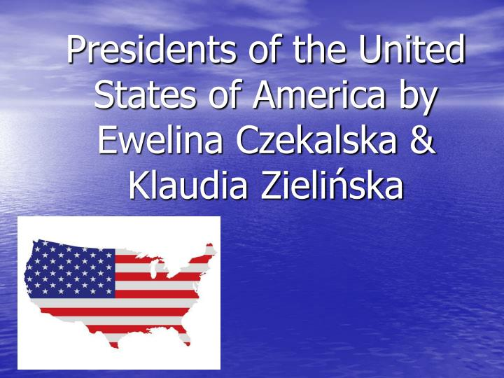 Presidents of the united states of america by ewelina czekalska klaudia zieli ska