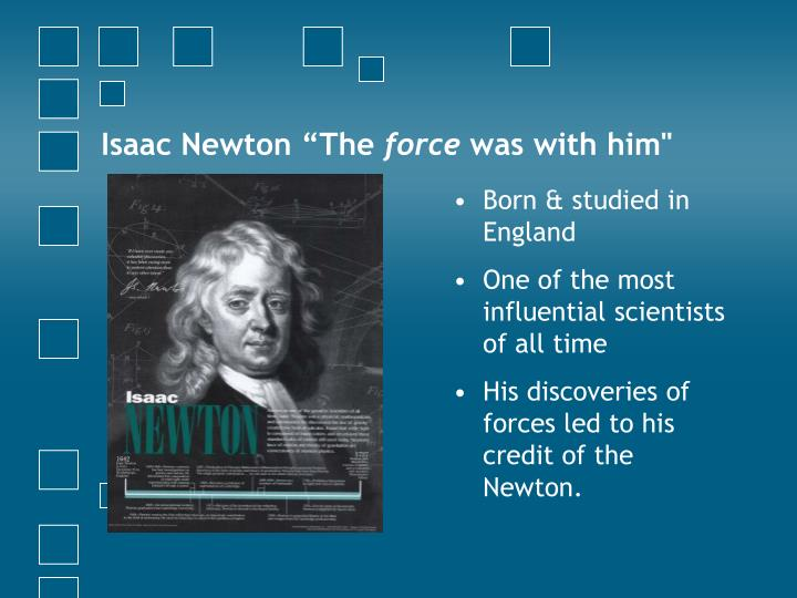 Isaac newton the force was with him