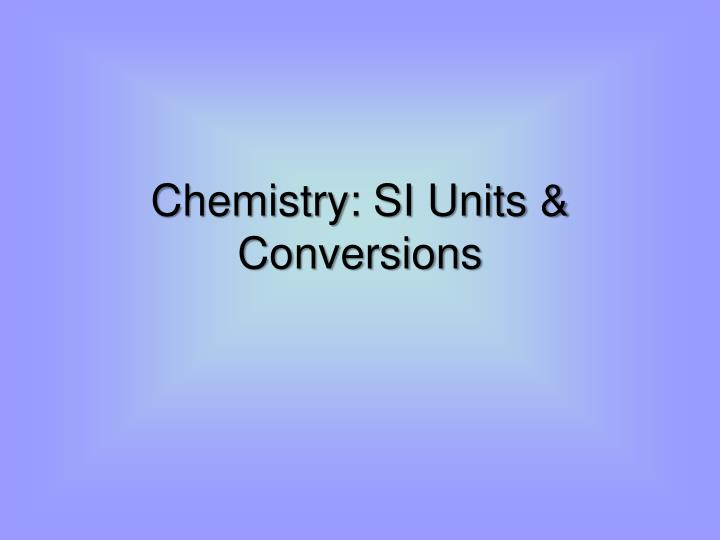 Chemistry si units conversions