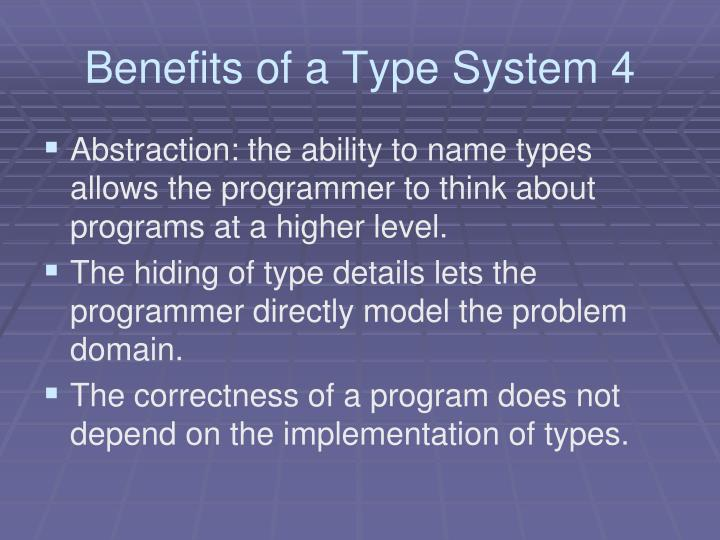 Benefits of a Type System 4