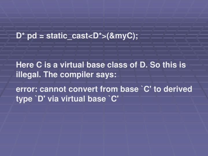 D* pd = static_cast<D*>(&myC);