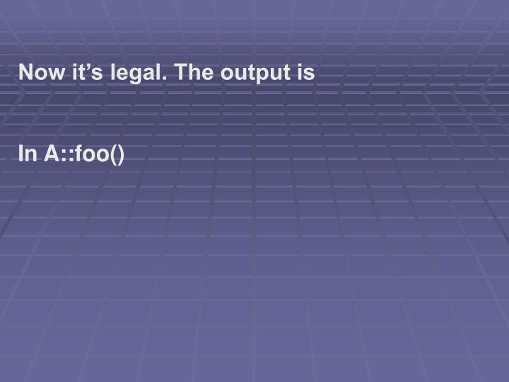 Now it's legal. The output is