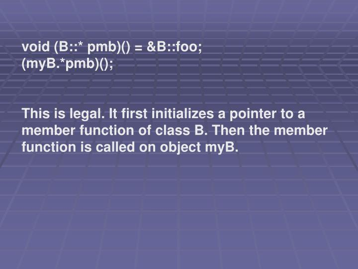 void (B::* pmb)() = &B::foo;