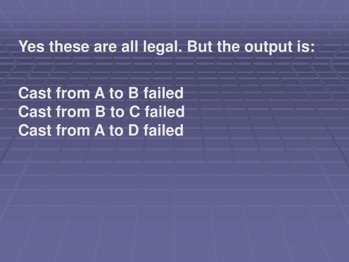 Yes these are all legal. But the output is: