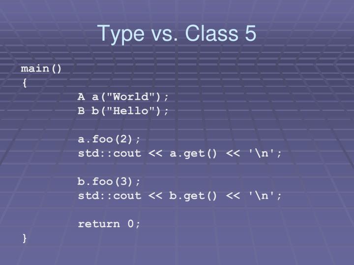Type vs. Class 5