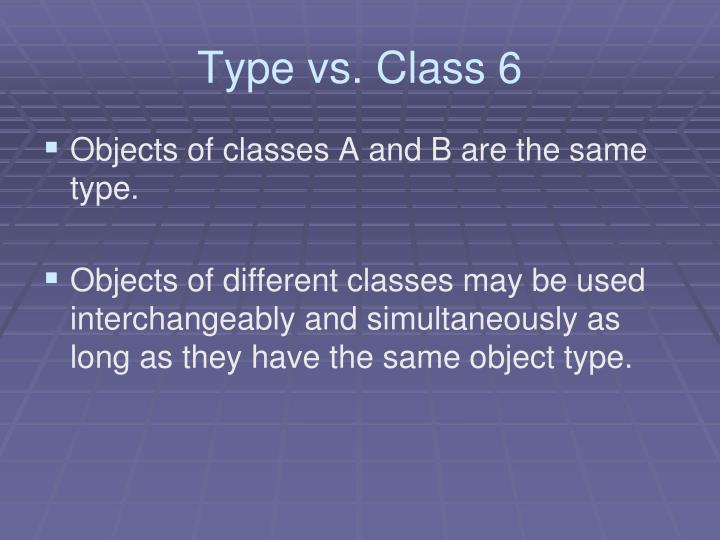 Type vs. Class 6