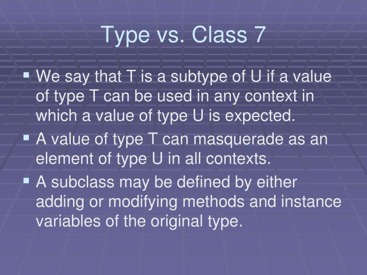 Type vs. Class 7