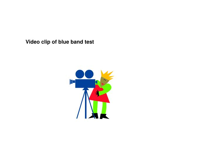 Video clip of blue band test