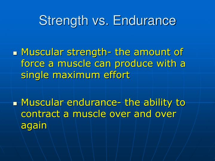 Strength vs. Endurance