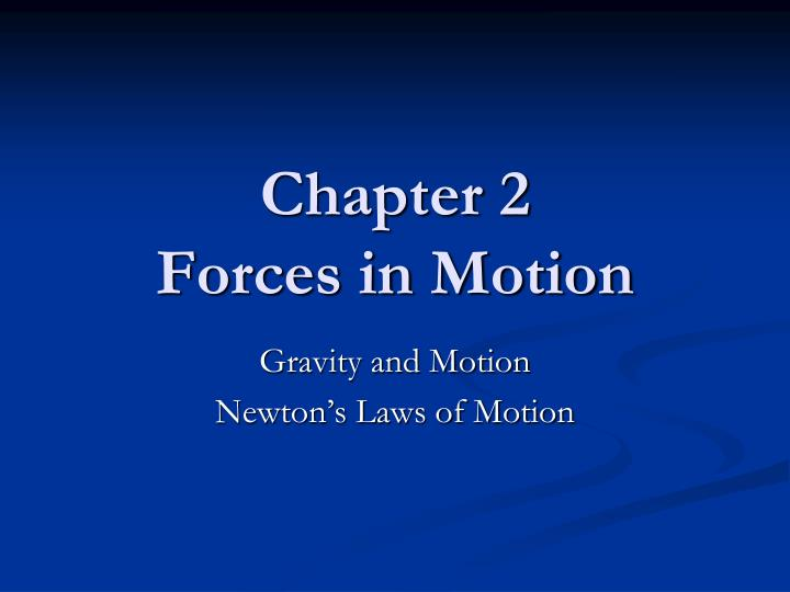 Chapter 2 forces in motion