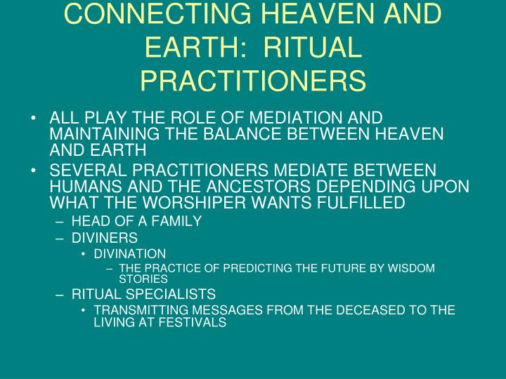 CONNECTING HEAVEN AND EARTH:  RITUAL PRACTITIONERS