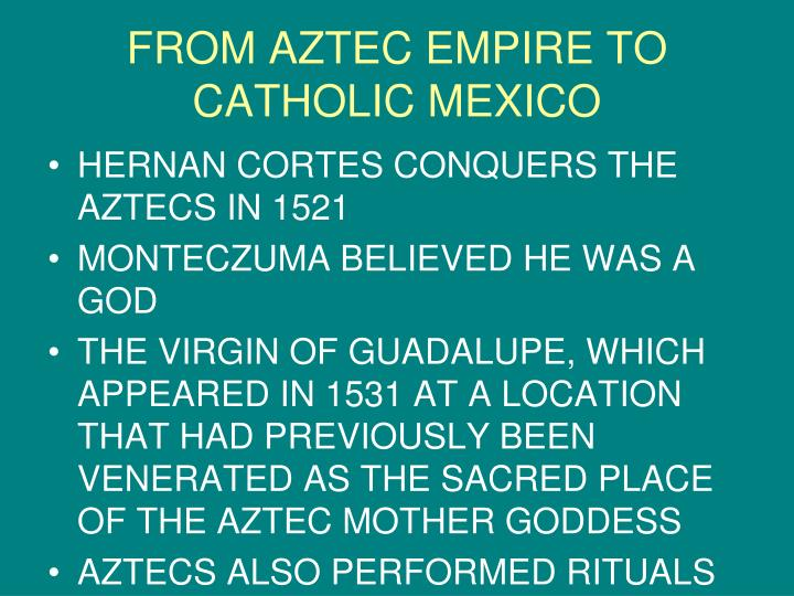 FROM AZTEC EMPIRE TO CATHOLIC MEXICO