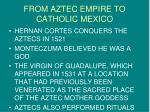 from aztec empire to catholic mexico