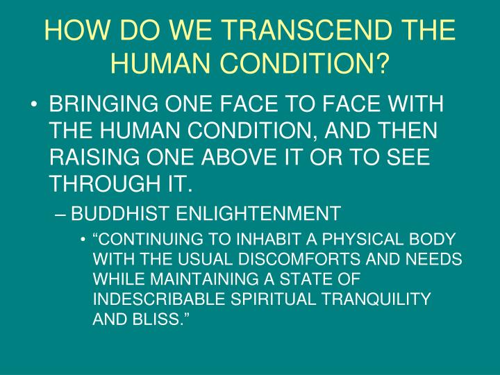 HOW DO WE TRANSCEND THE HUMAN CONDITION?