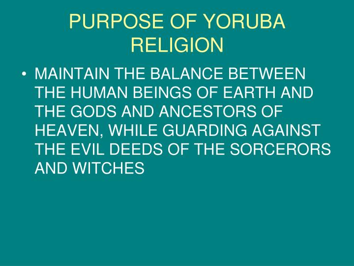 PURPOSE OF YORUBA RELIGION