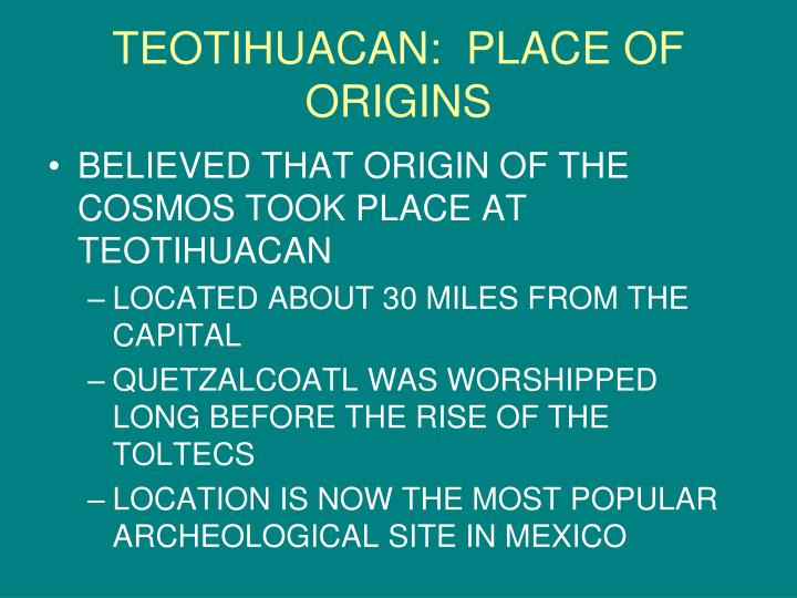 TEOTIHUACAN:  PLACE OF ORIGINS