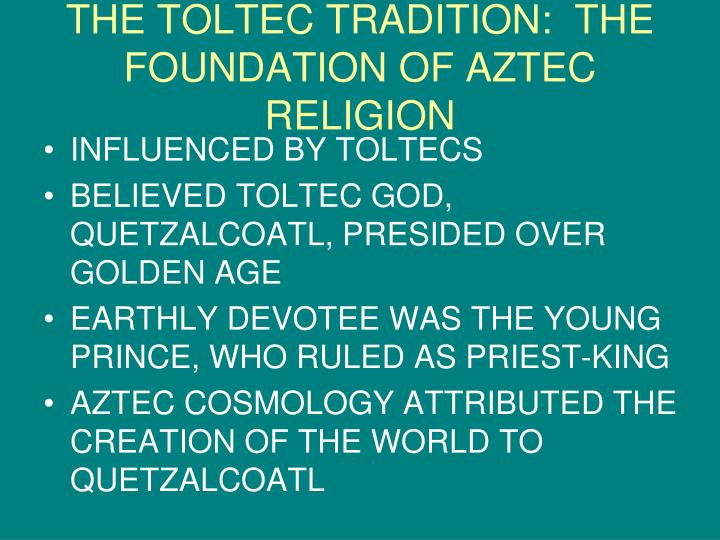 THE TOLTEC TRADITION:  THE FOUNDATION OF AZTEC RELIGION