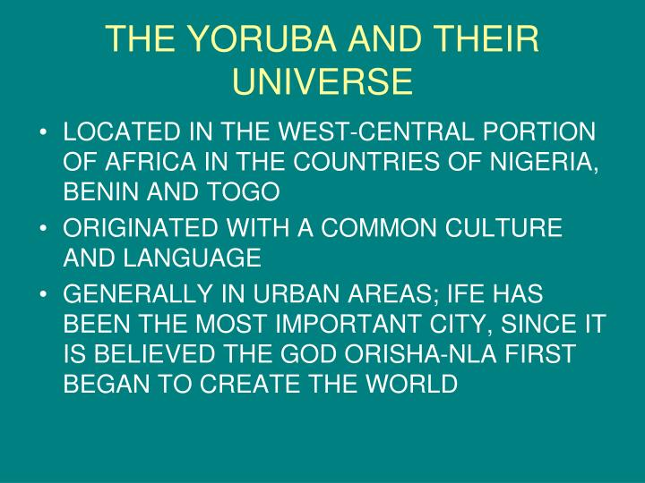 THE YORUBA AND THEIR UNIVERSE