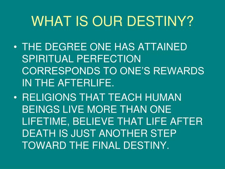 WHAT IS OUR DESTINY?