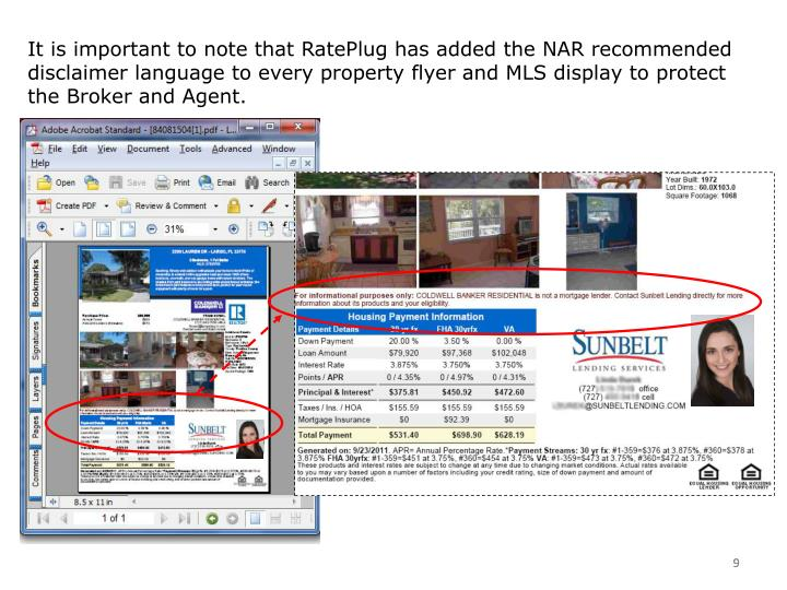 It is important to note that RatePlug has added the NAR recommended disclaimer language to every property flyer and MLS display to protect the Broker and Agent.