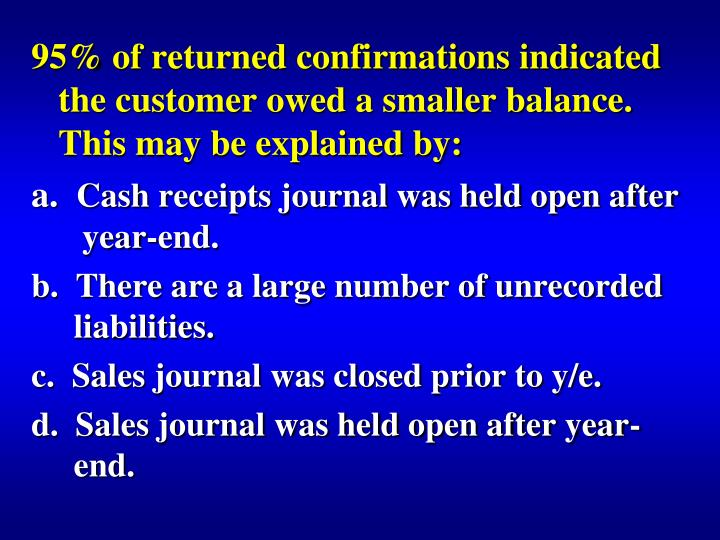 95% of returned confirmations indicated the customer owed a smaller balance.  This may be explained by: