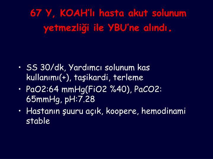 67 Y, KOAH'lı hasta akut solunum yetmezliği ile YBU'ne alındı