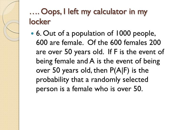 …. Oops, I left my calculator in my locker