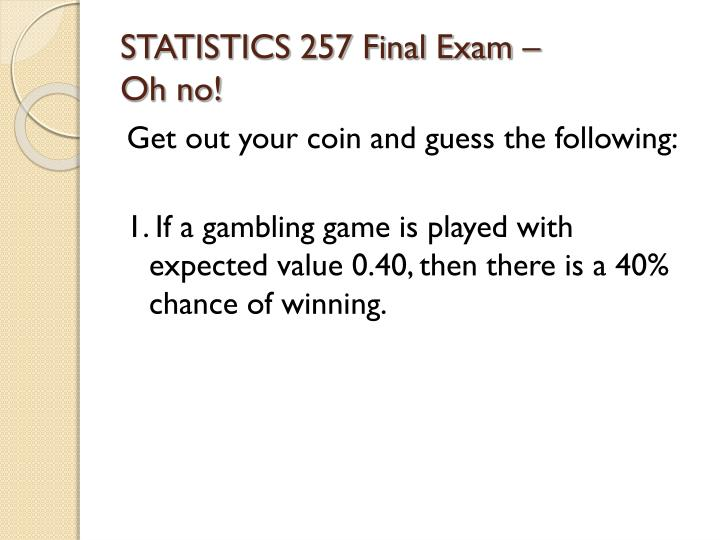 Statistics 257 final exam oh no