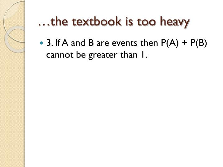 …the textbook is too heavy
