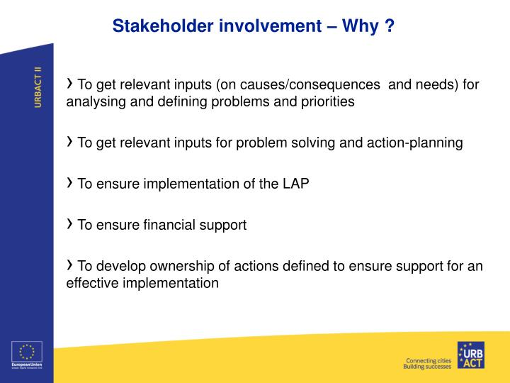 Stakeholder involvement – Why ?