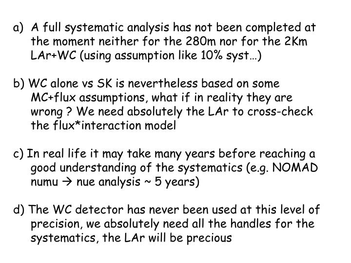 A full systematic analysis has not been completed at the moment neither for the 280m nor for the 2Km LAr+WC (using assumption like 10% syst…)