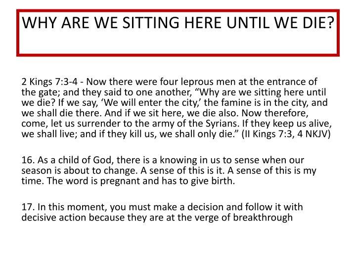WHY ARE WE SITTING HERE UNTIL WE DIE?
